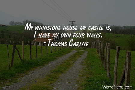 Thomas Carlyle Quote My Whinstone House My Castle Is I Have My Own
