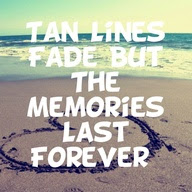 Tan Lines Fade But The Memories Last Forever Summer Quote