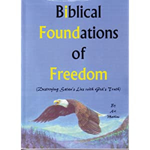 Biblical Foundations for Freedom: Destroying Satan's Lies with God's Truth