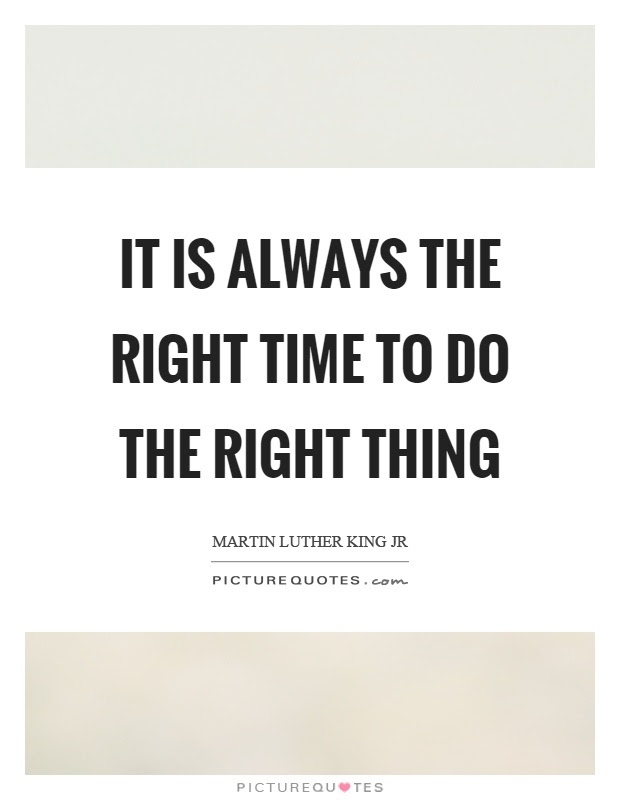 It Is Always The Right Time To Do The Right Thing Picture Quotes