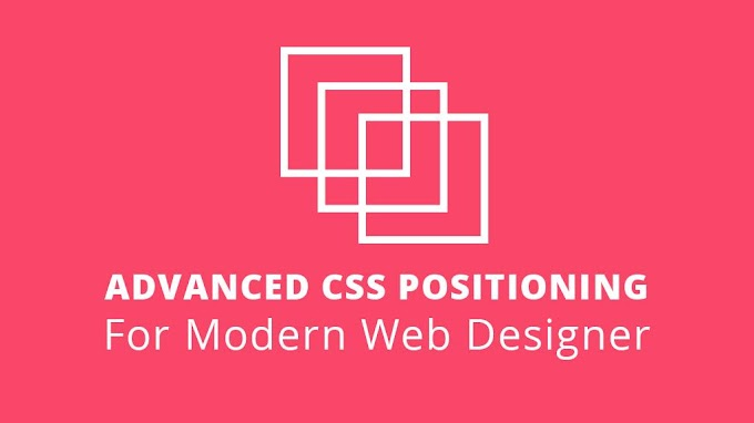 Advanced CSS Positioning For Modern Web Designer - SKILLSHARE Free Course With Skillshare Coupon Code