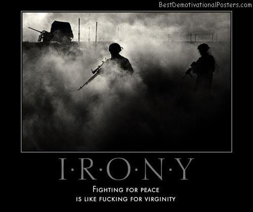 Irony Of War Demotivational Poster