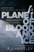 Title: Cathedrals of Glass: A Planet of Blood and Ice, Author: A. J. Hartley