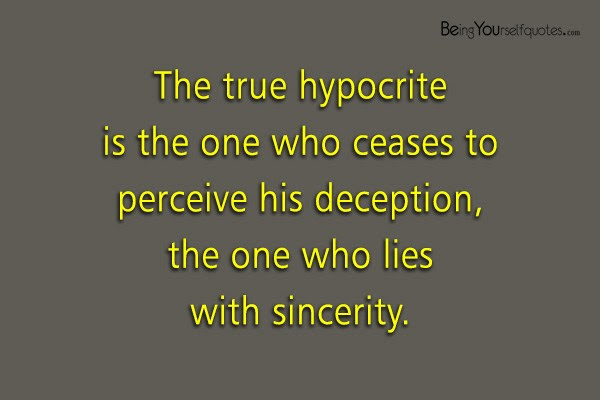 The True Hypocrite Is The One Who Ceases To Perceive His Deception