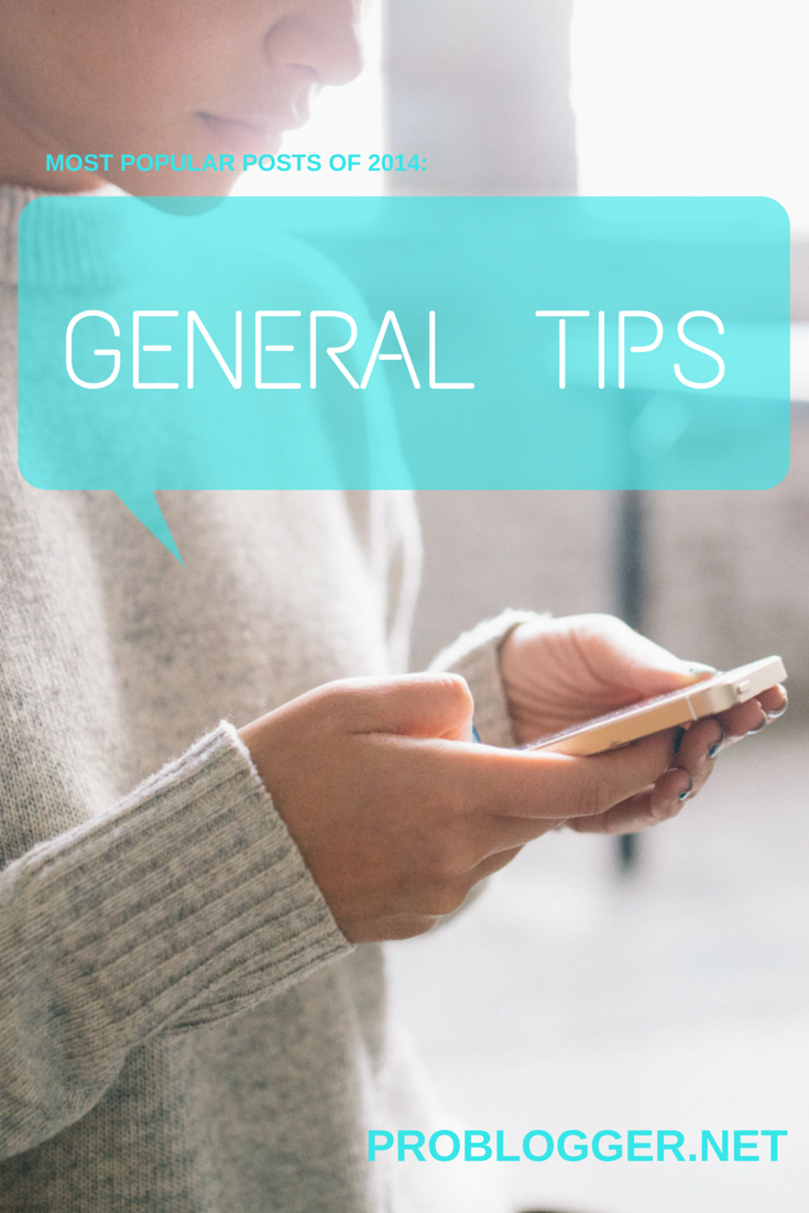 ProBlogger Popular Posts of 2014: General Tips - we covered grammar mistakes, one thing to do daily that will change your blogging, SEO must-dos, project management websites, and if Content isn't King - then what is?