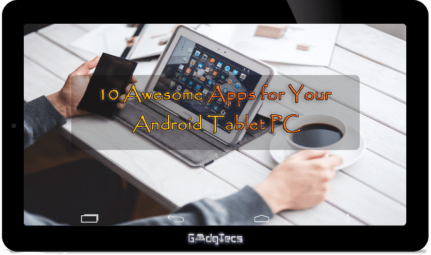 10 Awesome Apps for Your Android Tablet PC