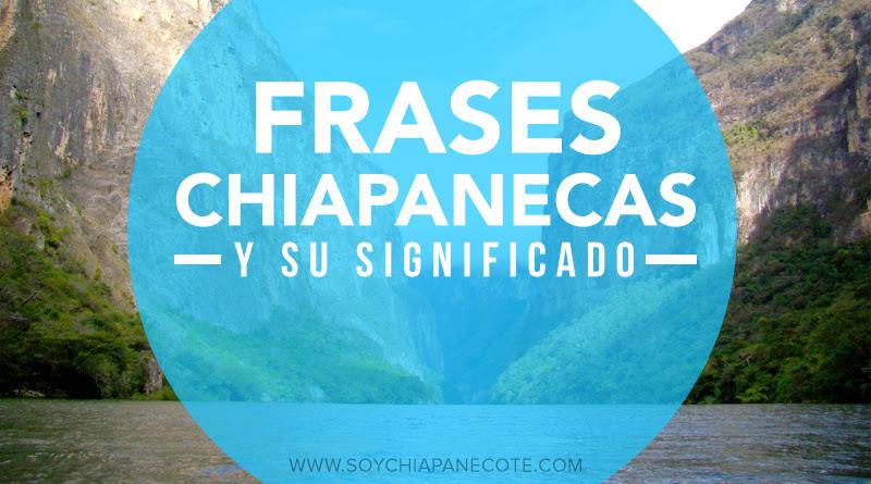 Frases Chiapanecas Y Su Significado Soychiapanecote