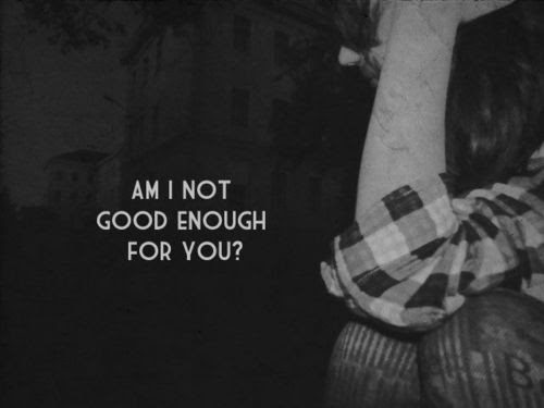 Am I Not Good Enough For You