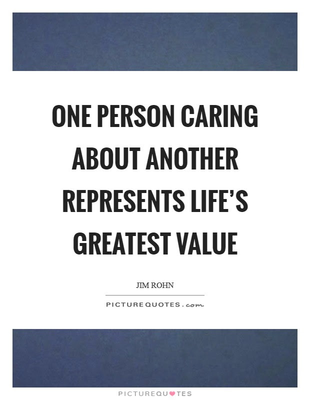 One Person Caring About Another Represents Lifes Greatest Value