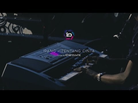 Ipang - Tentang Cinta (Cover by Ionicoustix)