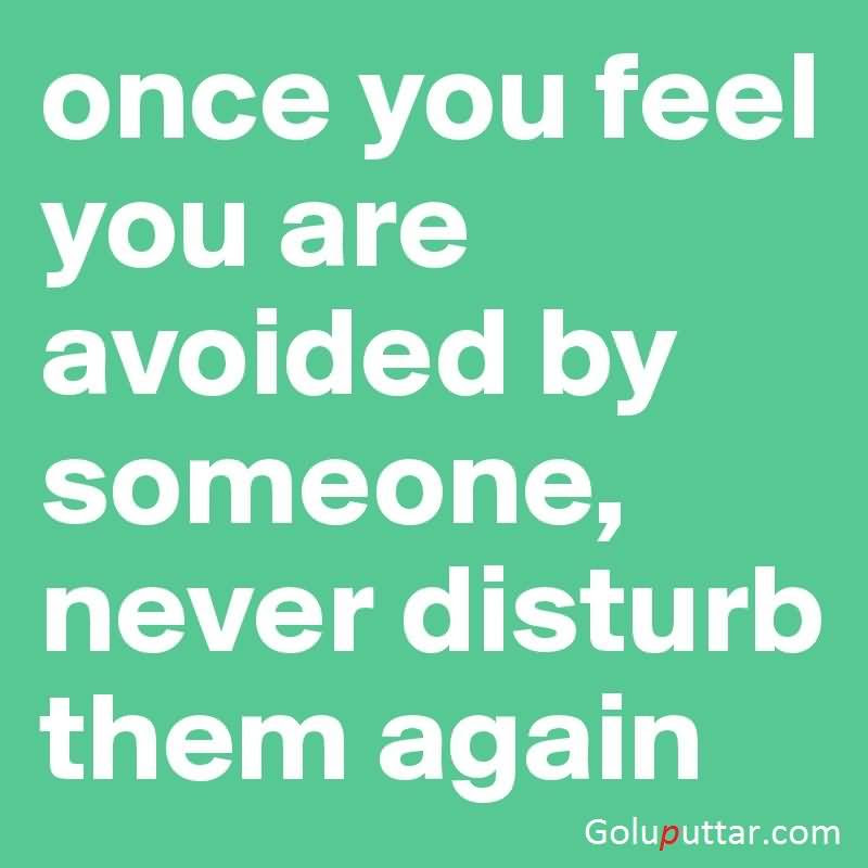 Brilliant Being Ignored Quote When Feel Avoided By Someone Never
