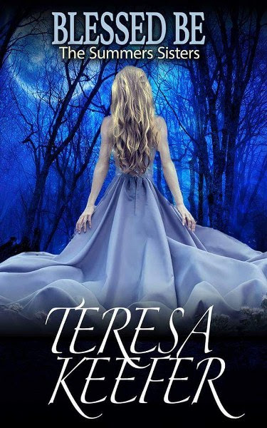 Book Cover for Blessed Be from The Summers Sisters paranormal romance trilogy by Teresa Keefer.