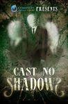 Cast No Shadows
