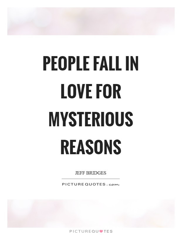 People Fall In Love For Mysterious Reasons Picture Quotes