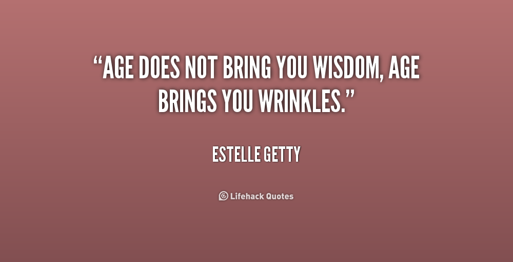 Quotes About Wisdom And Age 123 Quotes