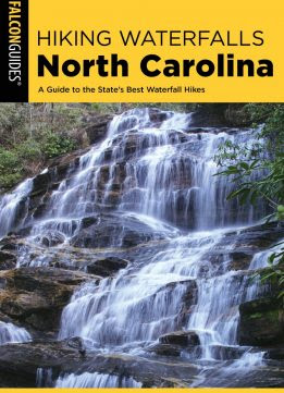 Hiking Waterfalls North Carolina: (Hiking Waterfalls), 2nd Edition A Guide To The State's Best Waterfall Hikes