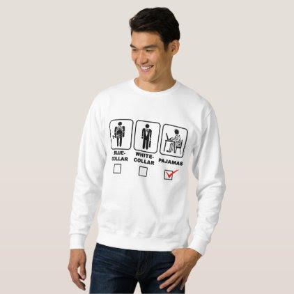 Blue-collar, white-collar or pajamas sweatshirt