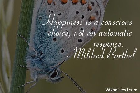 Happiness Is A Conscious Choice Mildred Barthel Quote