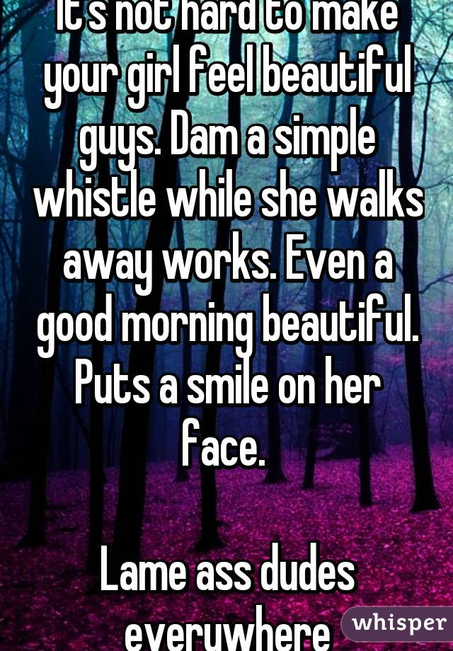 Its Not Hard To Make Your Girl Feel Beautiful Guys Dam A Simple
