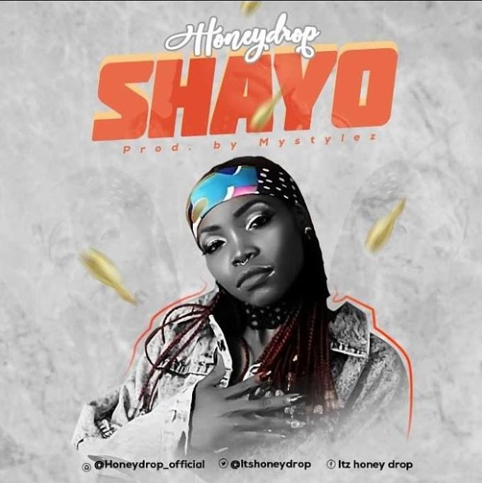 [Music] Honeydrop – Shayo (Prod. by Mystylez)