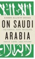 On Saudi Arabia : its people, past, religion, fault lines-- and future