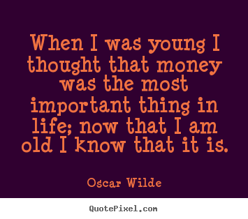 When I Was Young I Thought That Money Was The Most Important Thing