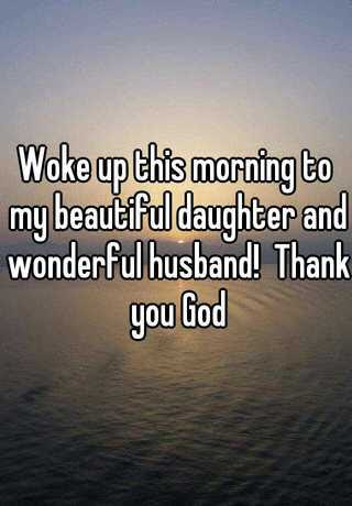 Woke Up This Morning To My Beautiful Daughter And Wonderful Husband