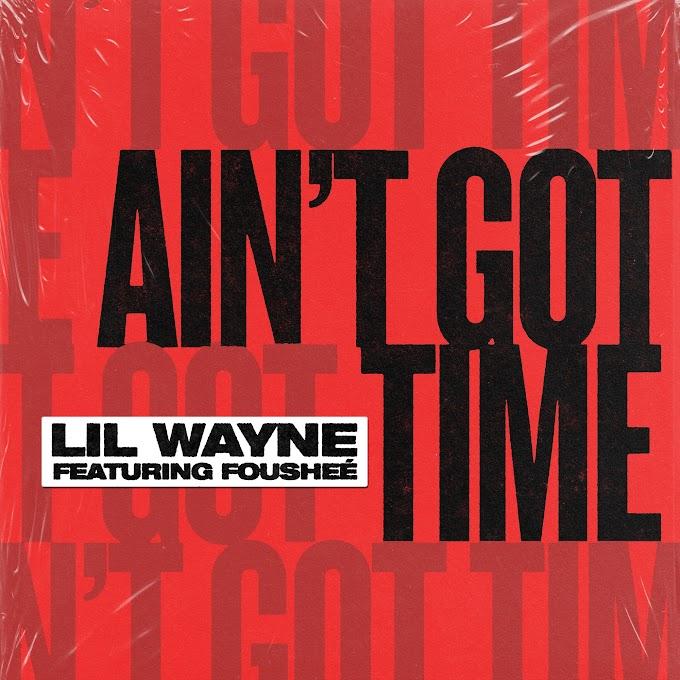Lil Wayne - Ain't Got Time (feat. Fousheé) (Clean / Explicit) [iTunes Plus AAC M4A]