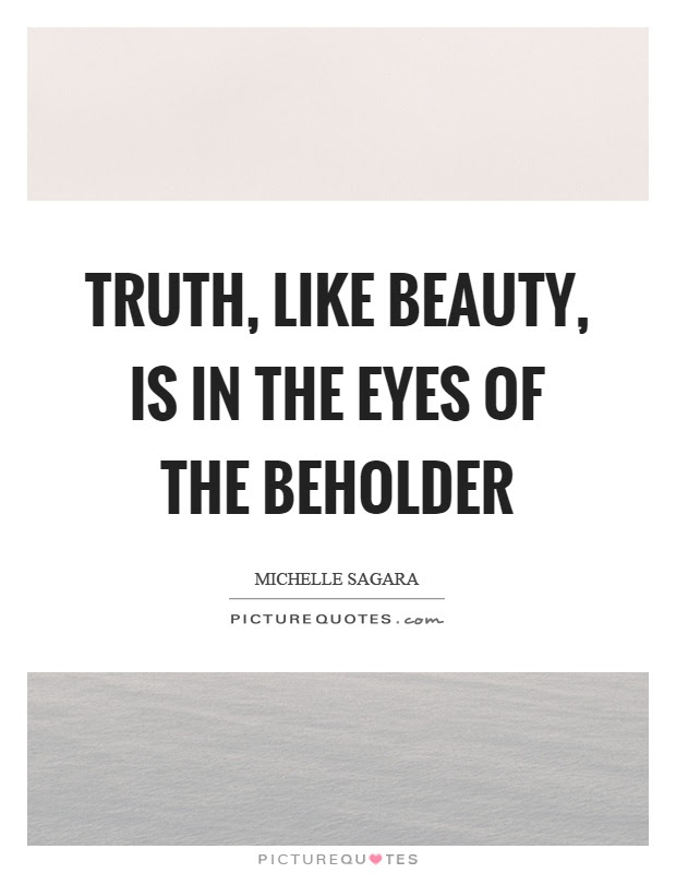 Truth Like Beauty Is In The Eyes Of The Beholder Picture Quotes
