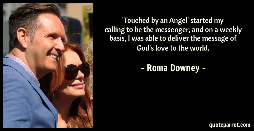 Touched By An Angel Started My Calling To Be The Mess By Roma