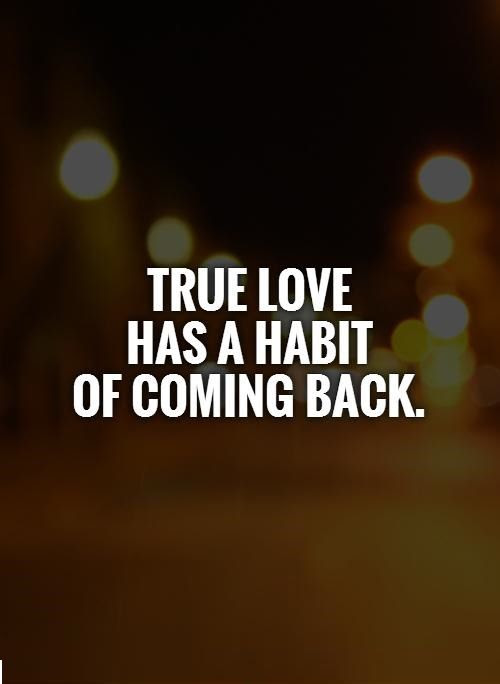 True Love Has A Habit Of Coming Back Pictures Photos And Images