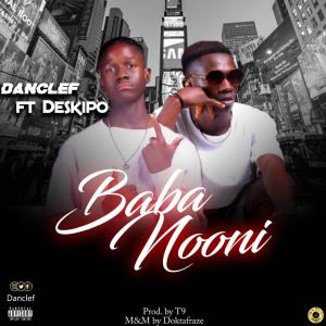 Download Music Mp3:- Danclef Ft Deskipo – Baba Nooni