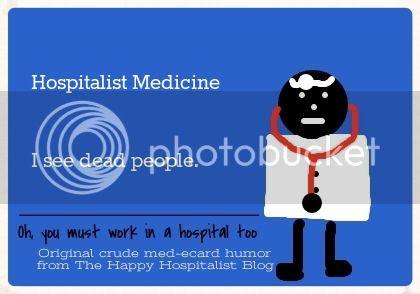 Hospitalist Medicine.  I see dead people doctor ecard humor photo