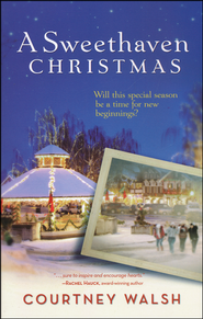 A Sweethaven Christmas, Sweethaven Summer Series #3   -              By: Courtney Walsh