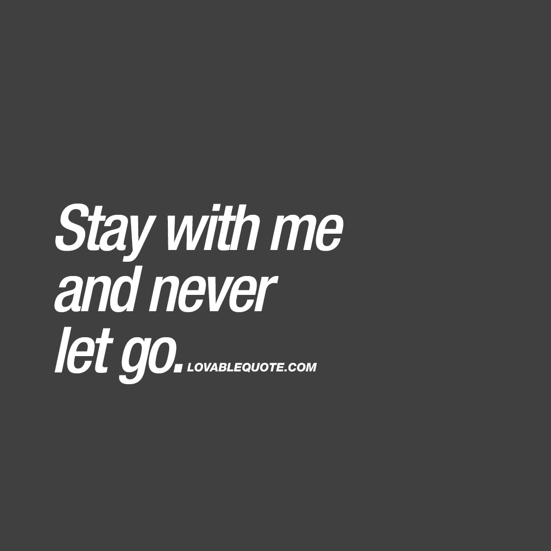 Stay With Me And Never Let Go Best Quotes About Love
