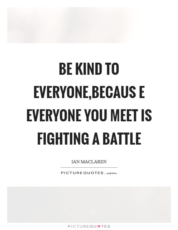 Everyone Fighting A Battle Quotes Sayings Everyone Fighting A