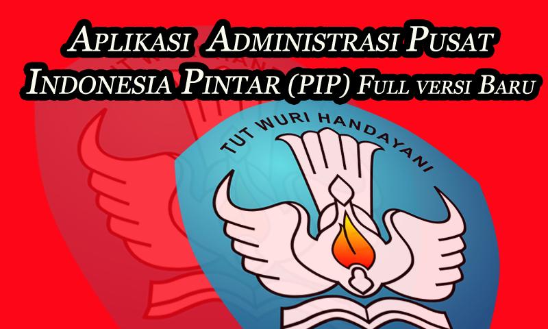 Aplikasi Pusat Indonesia Pintar (PIP) Full versi Baru   Dokumen Guru penting