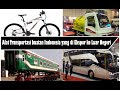 Beberapa Kendaraan dan alat angkut Manusia Produksi Indonesia yang sudah...