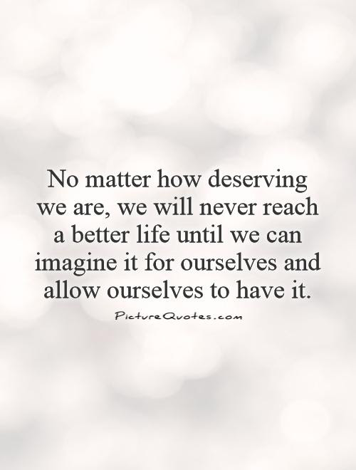 Quotes About Deserving Better 28 Quotes