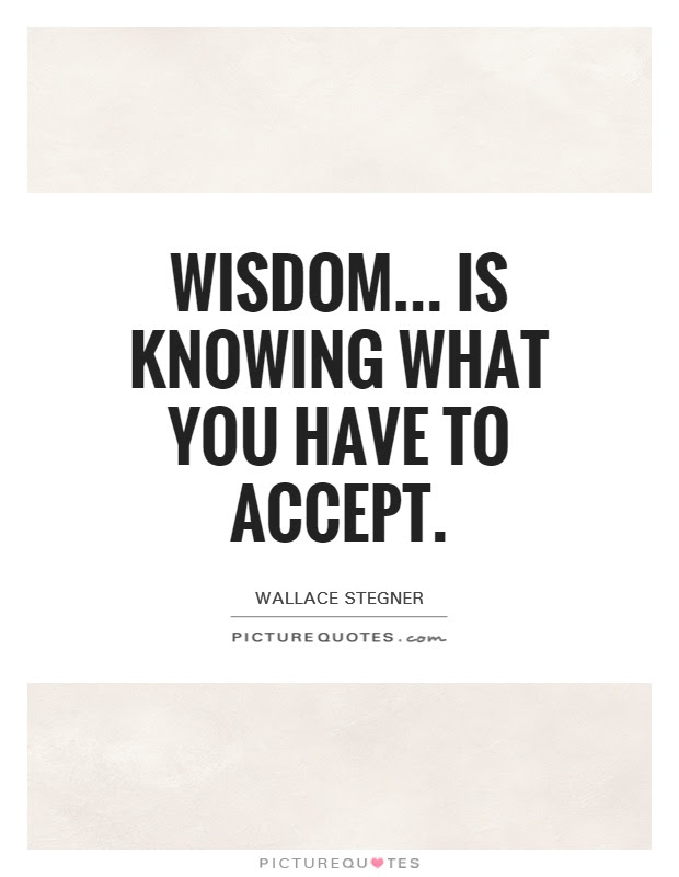 Wisdom Is Knowing What You Have To Accept Picture Quotes