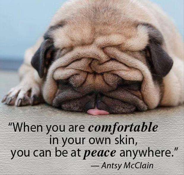 When You Are Comfortable In Your Own Skin You Can Be At Peace
