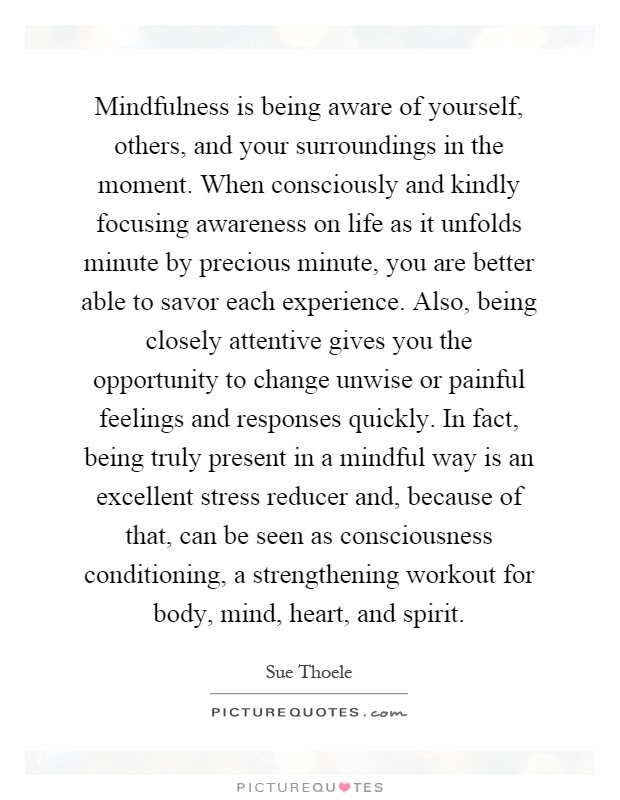 Mindfulness Is Being Aware Of Yourself Others And Your