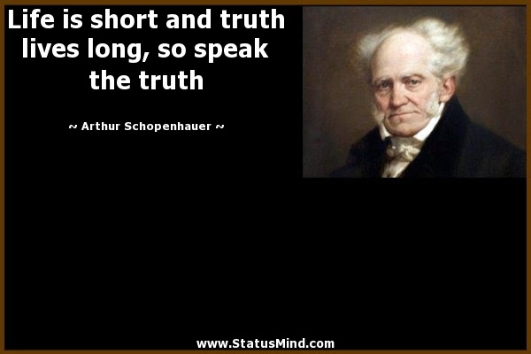 Life Is Short And Truth Lives Long So Speak The Statusmindcom