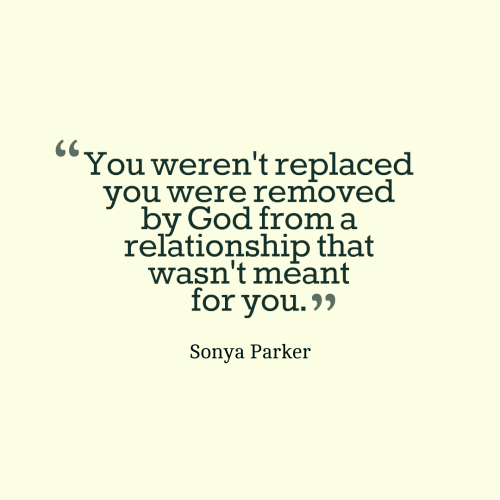 You Werent Replaced You Were Removed By God From A Relationship