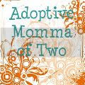 Adoptive Momma of Two