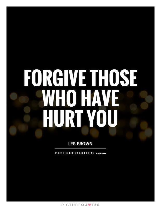 Forgive Those Who Have Hurt You Picture Quotes