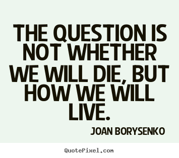 Customize Picture Quotes About Life The Question Is Not Whether We