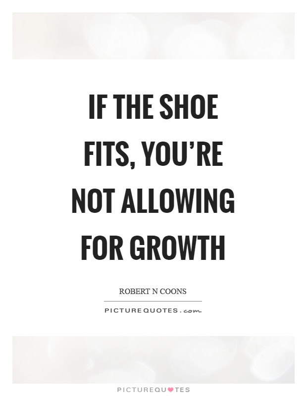 If The Shoe Fits Youre Not Allowing For Growth Picture Quotes