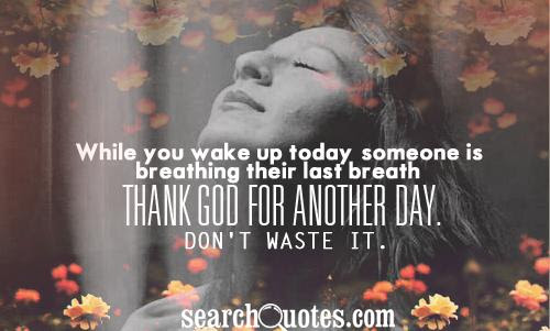 Good Morning Thank God For Another Day Quotes Quotations Sayings 2019
