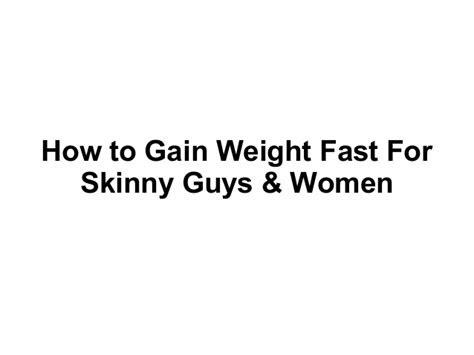 gain weight fast  skinny guys women